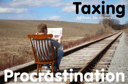 Tax Procrastination, Jeff Fouts Tax Attorney