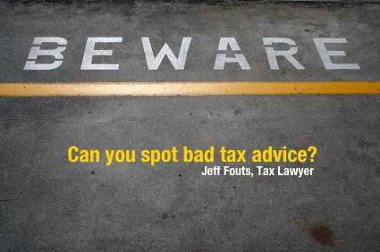 in trying to figure out how difficult your tax problem is, you're likely to come across a lot of tax advice. But can you spot the good advice from the bad?
