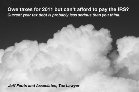 Can't pay your IRS taxes? Current year tax debt is probably less serious than you think.