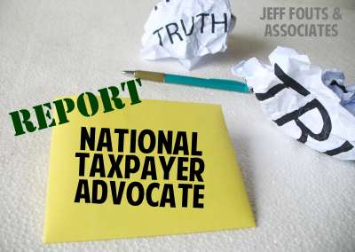 a summary of the National Taxpayer Advocate report from the offices of Jeff Fouts and Associates (Tax Attorney)
