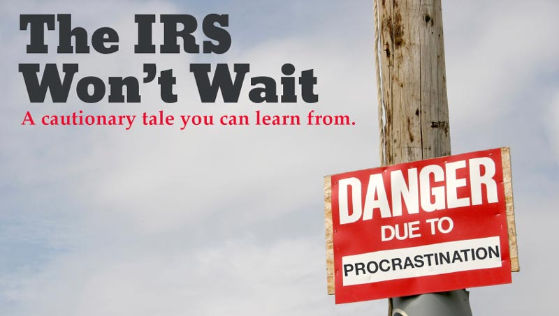 The IRS Won't Wait - A Cautionary Tale about procrastinating on your tax issues